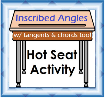 Inscribed Angles (w/ tangents & chords too) Hot Seat Activity