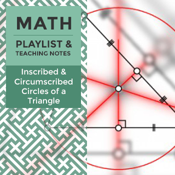 Inscribed and Circumscribed Circles of a Triangle - Playlist and Teaching Notes