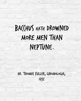 "Inspirational Poster, ""Bacchus hath drowned"" -Dr. Thomas Fuller-"