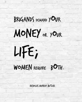 """Inspirational Poster, """"Brigands demand your money or your life; women require"""