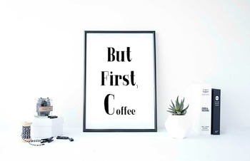 """Inspirational Poster, """"But First, Coffee"""""""