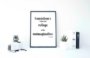 "Inspirational Poster, ""Consistency is the last refuge"" -Oscar Wilde-"