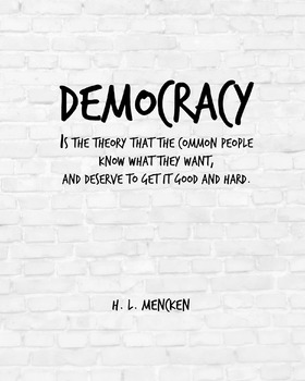 """Inspirational Poster, """"Democracy is the theory"""" -H. L. Mencken-"""