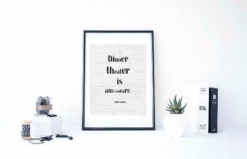 "Inspirational Poster, ""Dinner theater is anti-culture."" -John Simon-"