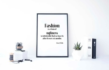 Inspirational Poster, Fashion is a form of ugliness so intolerable