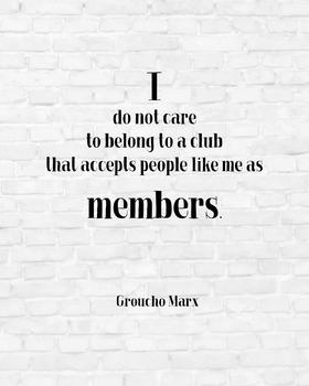 """Inspirational Poster, """"I do not care to belong to a club that accepts people"""
