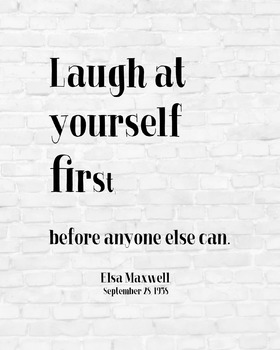 """Inspirational Poster, """"Laugh at yourself first"""" -Elsa Maxwell-"""