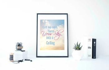 """Inspirational Poster, """"Let no one Turn your sky onto a ceiling."""""""