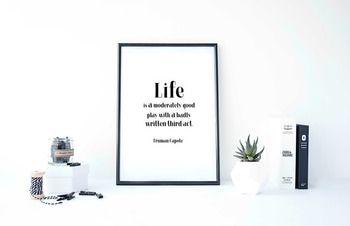 "Inspirational Poster, ""Life is a moderately good play"" -Truman Capote-"