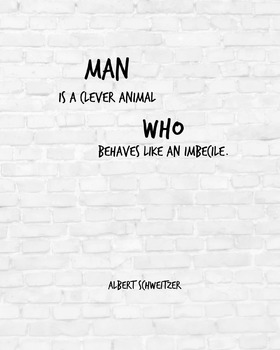 """Inspirational Poster, """"Man is a clever animal who behaves like an imbecile."""""""