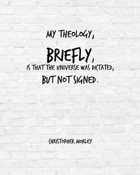 """Inspirational Poster, """"My theology, briefly """" -Christopher Morley-"""