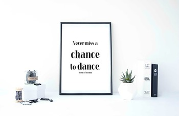 """Inspirational Poster """"Never miss a chance to dance.""""-Word"""