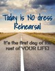 Inspirational Poster - No Dress Rehearsal