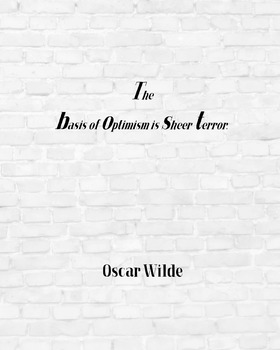 """Inspirational Poster, """"""""The basis of optimism is sheer terror.""""  -Oscar Wilde-"""