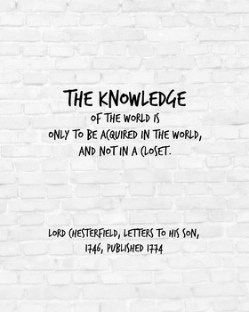"Inspirational Poster, ""The knowledge of the world"" -Lord Chesterfield-"