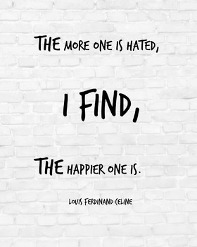 """Inspirational Poster, The more one is hated, I find, the happier one is."""""""