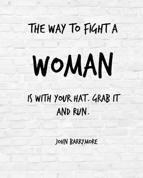 """Inspirational Poster, """"The way to fight a woman is with your hat. Grab it and"""