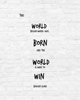 """Inspirational Poster, """"The world began when I was born and the world is mine"""