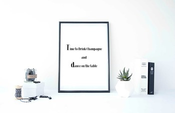 "Inspirational Poster ""Time to Drink Champagne and dance on the table"""