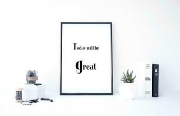 """Inspirational Poster, """"Today will be great"""""""