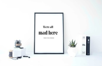 "Inspirational Poster ""We're all mad here"" -Cheshire Cat-"