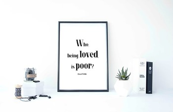 "Inspirational Poster ""Who, being loved, is poor?""-Oscar Wilde-"