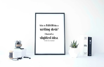 "Inspirational Poster ""Why is raven like a writing-desk?"" -The Hatter-"