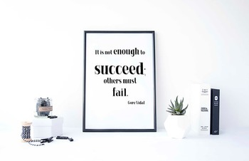 "Inspirational Poster, ""It is not enough to succeed; others must fail. """