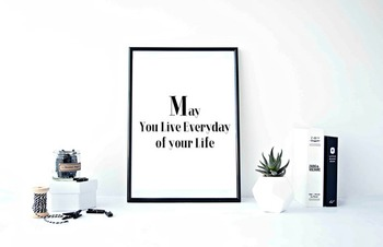 "Inspirational Poster""May You Live Everyday of your Life"""
