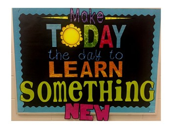 Inspiring Bulletin Board: Make Today The Day to Learn Something New