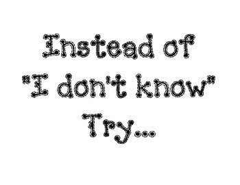 Instead of I Don't Know...