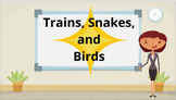 Instructional Video and Lesson Plan- Trains, Snakes and Birds