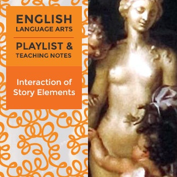 Interaction of Story Elements - Playlist and Teaching Notes