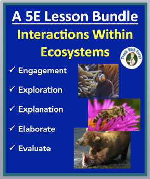 Interactions Within Ecosystems - Complete 5E Lesson Bundle