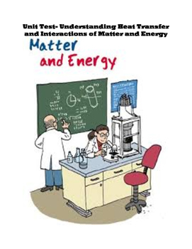 Interactions of Matter and Energy Unit Test