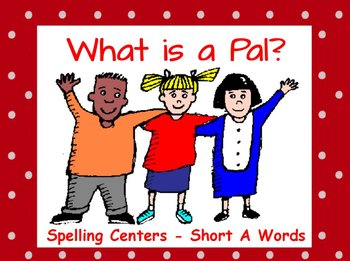 Journeys What is a Pal? Interactive Flipchart Spelling Center Short A Words