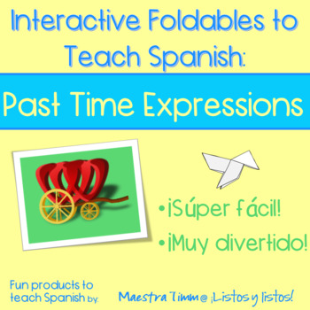 Interactive Foldables to Teach Spanish:  Past Time Expressions