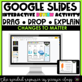 Interactive Google Slides | CHANGES TO MATTER REVIEW | Dis