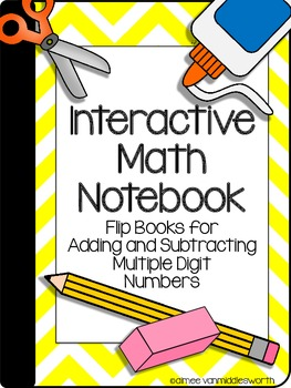 Interactive Math Notebook: Flip Books for Adding/Subtracting Multi Digit Numbers