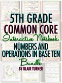 Interactive Notebook: 5th Grade CCSS Numbers and Operations in Base Ten BUNDLE