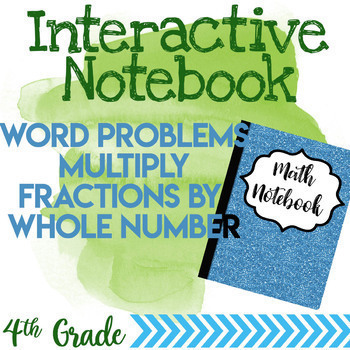 Interactive Notebook Page- Multiply Whole numbers with Fraction Word Problems