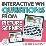 Interactive WH Questions from Picture Scenes - Boom Cards™️ for Speech Therapy