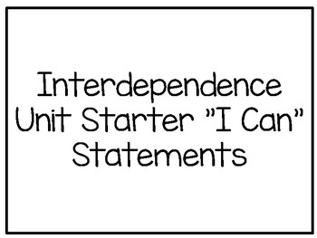 Interdependence Unit Starter I Can Statements