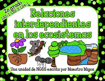 Interdependent Relationships in Ecosystems Unit  NGSS Spanish Ecosistemas