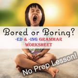 Interested or Interesting?   Bored or Boring?  -ed & -ing
