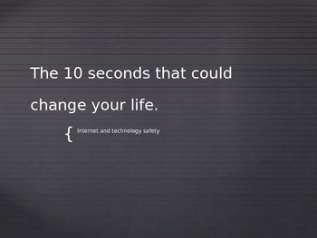 The 10 Seconds That Could Change Your Life- Internet safety