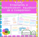 Interpret a Multiplication  Equation  as a Comparison - (4.OA.1) PowerPoint