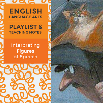Interpreting Figures of Speech - Playlist and Teaching Notes