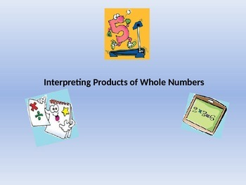 Interpreting Products of Whole Numbers