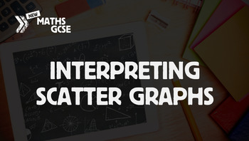 Interpreting Scatter Graphs - Complete Lesson